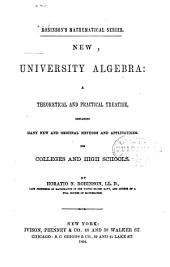 New University Algebra: A Theoretical and Practical Treatise Containing Many New and Original Methods and Applications for Colleges and High Schools