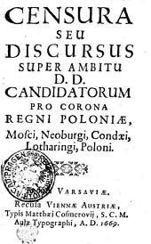 CENSURA SEU DISCURSUS SUPER AMBITU D.D. CANDIDATORUM PRO CORONA REGNI POLONIAE, Mosci, Neoburgi, Condaei, Lotharingi, Poloni: Excusa Varsaviae