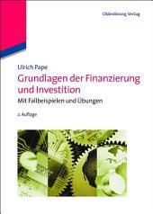 Grundlagen der Finanzierung und Investition: Mit Fallbeispielen und Übungen, Ausgabe 2