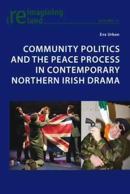 Community Politics and the Peace Process in Contemporary Northern Irish Drama PDF