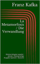 La Metamorfosis / Die Verwandlung (Edición bilingüe: español - alemán / Zweisprachige Ausgabe: Spanisch - Deutsch)
