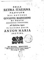 Della satira italiana trattato del dottore Giuseppe Bianchini di Prato accademico fiorentino. All'illustrissimo signore il signor abate Anton Maria Salvini
