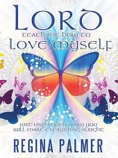Lord Teach Me How to Love Myself: Just one touch from You will make Everything alright
