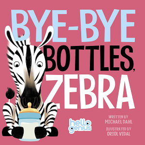 Bye Bye Bottles  Zebra