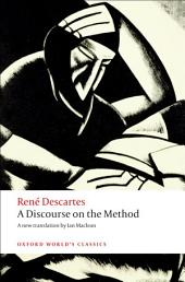 A Discourse on the Method: of Correctly Conducting One's Reason and Seeking Truth in the Sciences