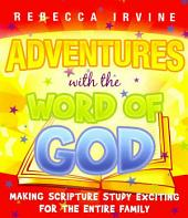 Adventures with the Word of God: Making Scripture Study Exciting for the Entire Family
