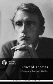 Delphi Complete Poetical Works of Edward Thomas (Illustrated)