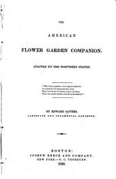 The American Flower Garden Companion: Adapted to the Northern States