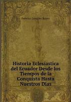 Historia Eclesiastica del Ecuador Desde los Tiempos de la Conquista Hasta Nuestros Dias PDF
