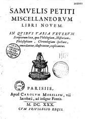 Samuelis Petiti Miscellaneorum libri novem in quibus varia veterum scriptorum loca, quae philologiam, historiam, philosophiam, chronologiam spectant, emendatur