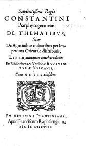 ... Constantini Porphyrogennetae De thematibus: sive de agminibus militaribus per Imperium Orientale distributis, liber nunquam antehac editus, Volume 1