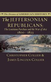 The Jeffersonian Republicans: The Louisiana Purchase and the War of 1812; 1800-1823