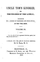 Uncle Tom's Kindred, Or, The Wrongs of the Lowly: Exhibited in a Series of Sketches and Narratives, Volumes 3-4