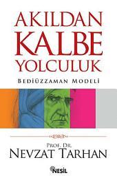 Akıldan Kalbe Yolculuk: Bediüzzaman Modeli