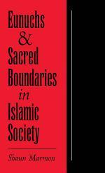 Eunuchs and Sacred Boundaries in Islamic Society