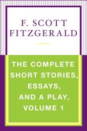 The Complete Short Stories, Essays, and a Play: Volume 1