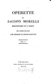 Operette ¬di Jacopo Morelli: Ora insieme Raccolte con opuscoli di antichi Scrittori, Volume 1