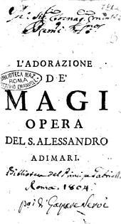 L'adorazione de' Magi opera dramatica del sig.r Alessandro Adimari. dedicata alla serenissima principessa Anna di Toscana