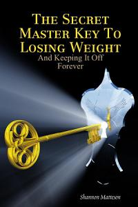 The Secret Master Key to Losing Weight  and Keeping It Off Forever  Book