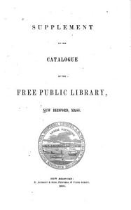 Supplement to the Catalogue of the Free Public Library  New Bedford  Mass