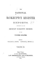 The National Bankruptcy Register Reports: Containing All the Important Bankruptcy Decisions in the United States, Volume 9
