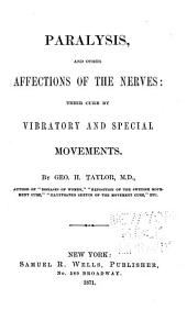 Paralysis, and Other Affections of the Nerves: Their Cure by Vibratory and Special Movements