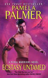 Ecstasy Untamed: A Feral Warriors Novel
