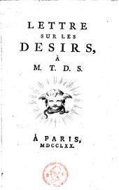 Lettre sur les désirs, à M.T.D.S.