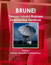 Brunei Telecom Industry Business and Investment Opportunities Handbook
