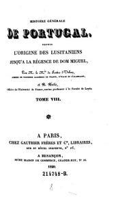 Histoire générale de Portugal, depuis l'origine des Lusitaniens jusqu'à la régence de Don Miguel