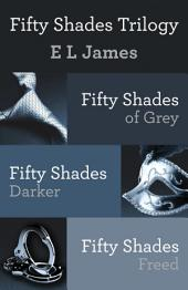 Fifty Shades Trilogy: Fifty Shades of Grey; Fifty Shades Darker; Fifty Shades Freed