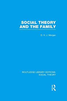 Social Theory and the Family  RLE Social Theory  PDF