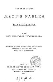 Three hundred Æsop's fables, literally tr. by G.F. Townsend