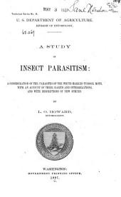 A Study in Insect Parasitism: A Consideration of the Parasites of the White-marked Tussock Moth, with an Account of Their Habits and Interrelations, and with Descriptions of New Species