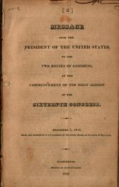Message from the President of the United States, to the Two Houses of Congress, at the Commencement of the First Session of the Sixteenth Congress: December 7, 1819 : Read, and Committed to a Committee of the Whole House on the State of the Union