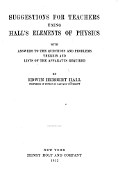 Suggestions for Teachers Using Hall's Elements of Physics, with Answers to the Questions and Problems Therein and Lists of the Apparatus Required