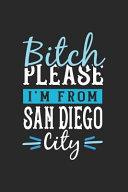 Bitch Please I'm from San Diego City