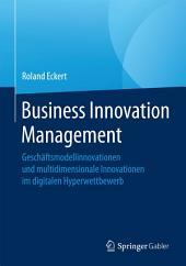 Business Innovation Management: Geschäftsmodellinnovationen und multidimensionale Innovationen im digitalen Hyperwettbewerb