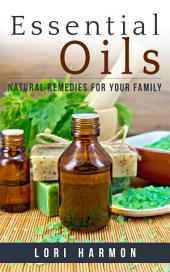 Essential Oils: Natural Remedies for Your Family