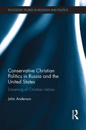 Conservative Christian Politics in Russia and the United States: Dreaming of Christian nations