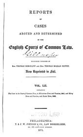 Reports of Cases Argued and Determined in the English Courts of Common Law: With Tables of the Cases and Principal Matters, Volume 52