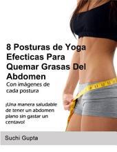 8 Posturas De Yoga Efectivas Para Quemar Grasas Del Abdomen: ¡Una forma saludable de tener un abdomen plano en casa sin gastar un centavo!