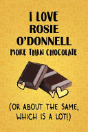 I Love Rosie O Donnell More Than Chocolate Or About The Same Which Is A Lot  Book PDF