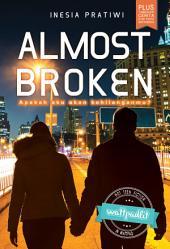 Almost Broken: Apakah aku akan kehilangan