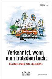 Verkehr ist, wenn man trotzdem lacht: Das etwas andere Auto-'Fachbuch'. Die Kolumen aus dem Kölner Stadtanzeiger