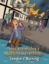 Max and Archies Bedtime Adventures: London's Burning