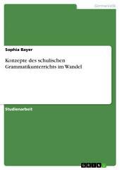 Konzepte des schulischen Grammatikunterrichts im Wandel