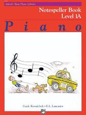 Alfred's Basic Piano Library - Notespeller Book 1A: Learn How to Play Piano with This Esteemed Method