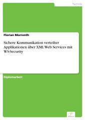 Sichere Kommunikation verteilter Applikationen über XML Web Services mit WS-Security