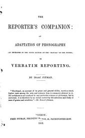 "The Reporter's Companion: An Adaptation of Phonography (as Developed in the 9th Ed. of the ""Manual"" of the System) to Verbatim Reporting"